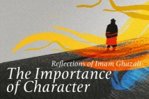 Reflections of Imam Ghazali - The Importance of Character